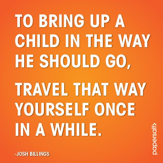 To bring up a child in the way he should go, travel that way yourself once in a while. #parenting #papersalt www.papersalt.com
