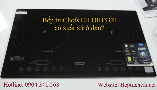 Bếp từ Chefs EH DIH321 có xuất xứ ở đâu?
