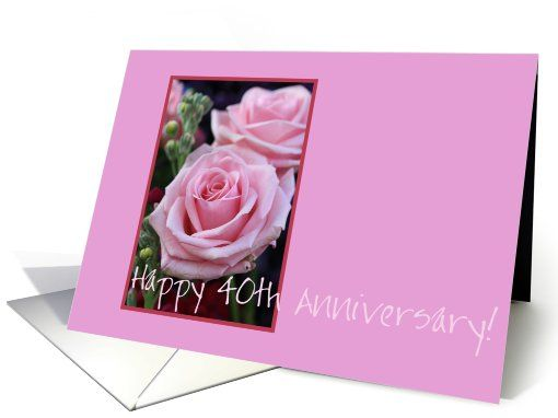 40th Anniversary Pink Roses Card Created From An Original Studio Porto Sab Wedding Anniversary Cards Wedding Anniversary Wishes 1st Wedding Anniversary Wishes