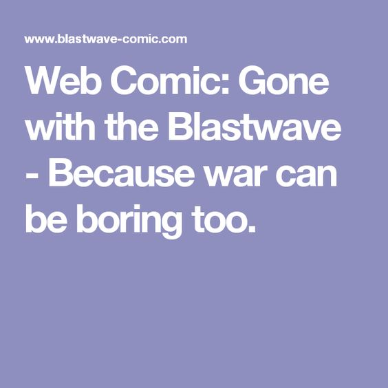Web Comic: Gone with the Blastwave - Because war can be boring too.
