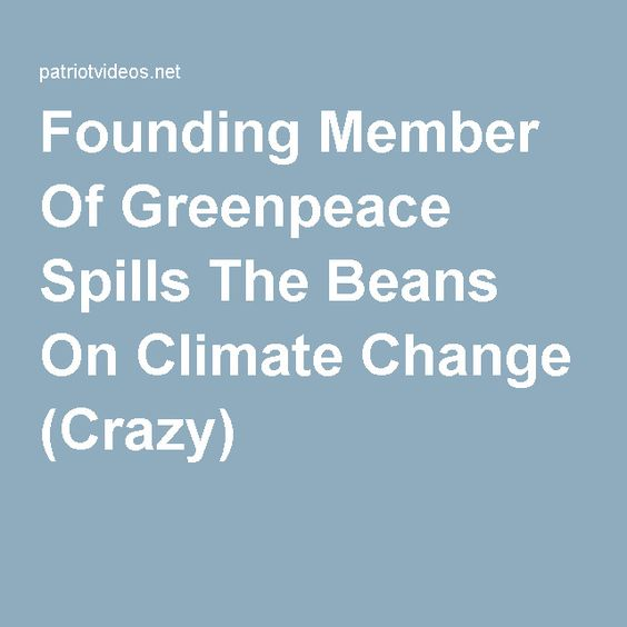 Founding Member Of Greenpeace Spills The Beans On Climate Change (Crazy)
