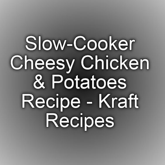 Slow-Cooker Cheesy Chicken & Potatoes Recipe - Kraft Recipes