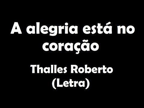 143 A Alegria Esta No Coracao Thalles Roberto Letra Youtube