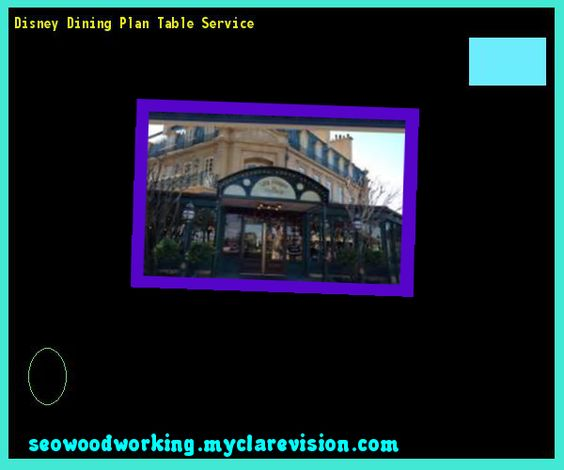 what does disney dining plan table service include world restaurants credits woodworking plans projects