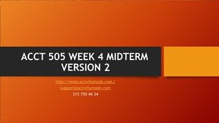ACCT 505 WEEK 4 MIDTERM VERSION 2
