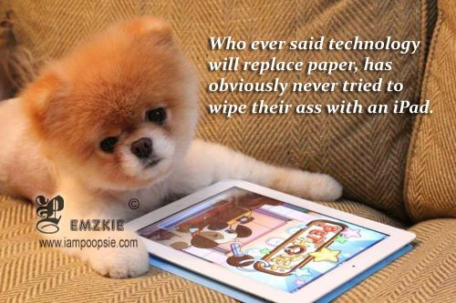 Poopsie » Who ever said technology will replace paper