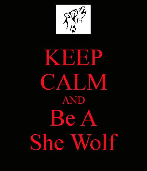 KEEP CALM AND Be A She Wolf