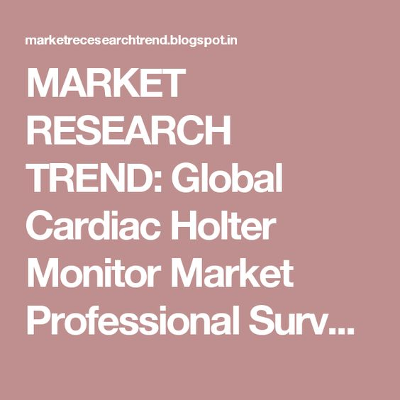 MARKET RESEARCH TREND: Global Cardiac Holter Monitor Market Professional Survey…