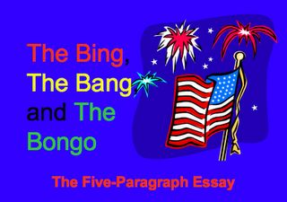 bing bang bongo essay The bing,the bang,and the bongo the five-paragraph essay.