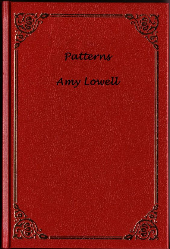 symbolism in patterns by amy lowell Lowell was born into brookline's prominent lowell family of the oft-taught poem patterns amy lowell amy lowell amy lowell.