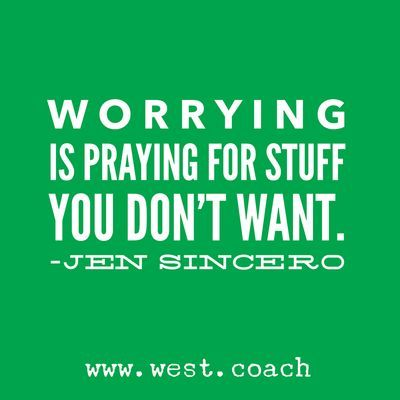 Inspiration Eileen West Life Coach Worrying Is Praying For Stuff You Don T Want Jen Sincero Making Money Quotes Badass Quotes Coach Quotes Inspiration