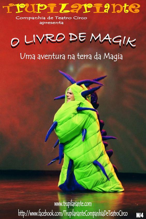 O LIVRO DE MAGIK www.trupilariante.com  trupilariante@trupilariante.com https://www.facebook.com/TrupilarianteCompanhiaDeTeatroCirco?ref=hl