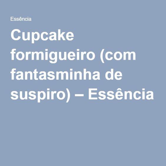 Cupcake formigueiro (com fantasminha de suspiro) – Essência