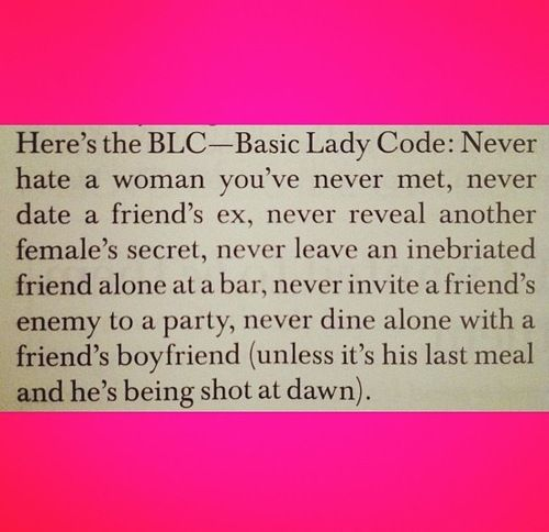 Girl code.. Every girl should read this! I put this on my funny board because 1) most of it is a duh and 2) I can dine with a friends man and it be okay