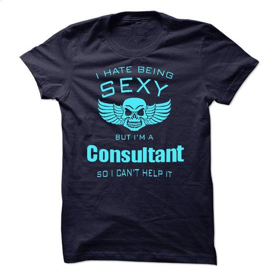 CONSULTANT — I HATE BEING SEXY T Shirt, Hoodie, Sweatshirts - custom hoodies #shirt #style
