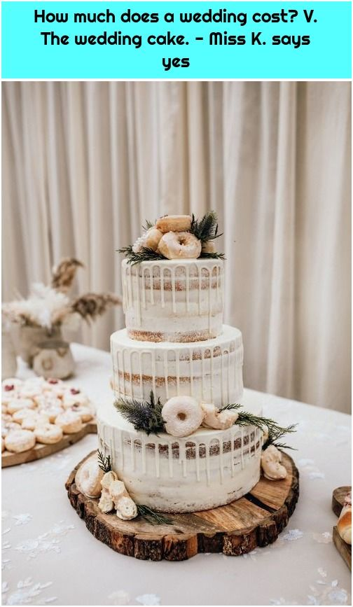 1 How Much Does A Wedding Cost V The Wedding Cake Miss K Says Yes Was Kostet Eine Hochzeit In 2020 Wedding Cake Centerpieces Wedding Costs Tiered Wedding Cake
