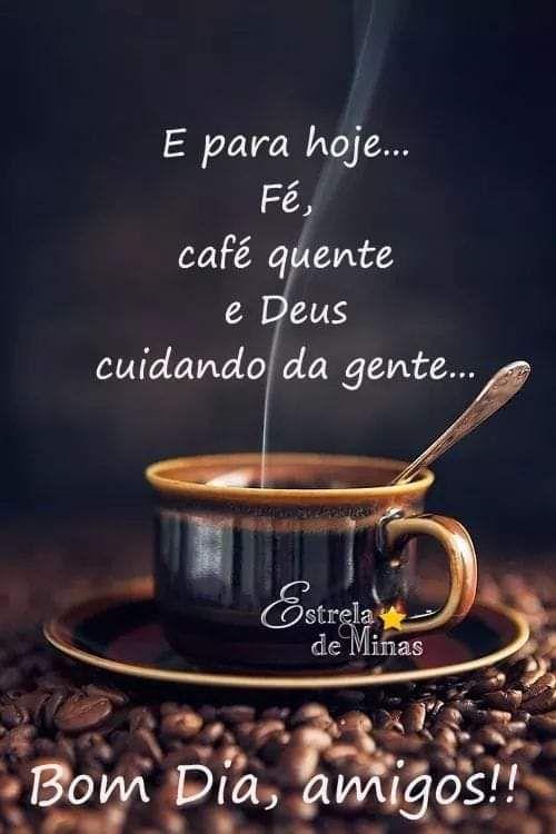 Bom Dia Frase E Para Hoje Fe Cafe Quente E Deus Cuidando Da