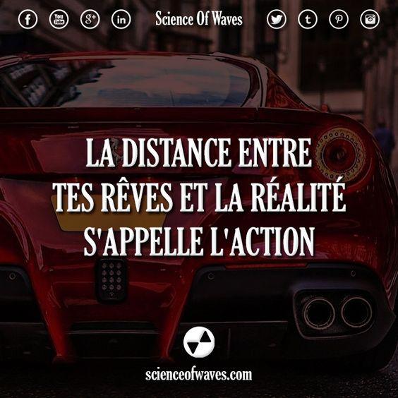 La distance entre tes rêves et la réalité s'appelle l'action.