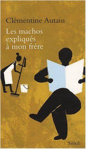 Amazon.fr - Les machos expliqués à mon frère - Clémentine Autain - Livres