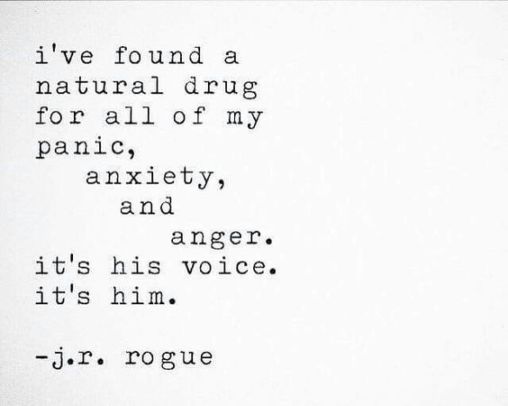 I've found a natural drug for all of my panic, anxiety, and anger. It's his voice. It's him.: