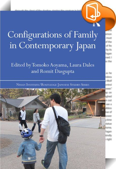 """Configurations of Family in Contemporary Japan    ::  <P>The middle-class nuclear family model has long dominated discourses on family in Japan. Yet there have always been multiple configurations of family and kinship, which, in the context of significant socio-economic and demographic shifts since the 1990s, have become increasingly visible in public discourse. This book explores the meanings and practices of """"family"""" in Japan, and brings together research by scholars of literature, g..."""