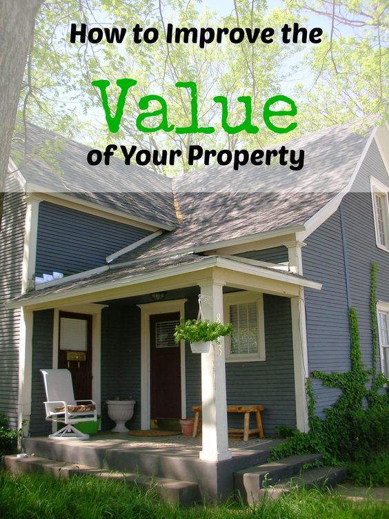 How to Improve the Value of Your Property. *Good tips for when it's time to sell or convert to an investment property!
