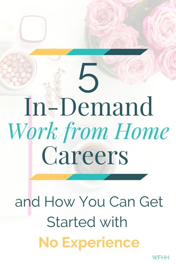 Five In-Demand Work from Home Professions (and How You Can Get Started with No Experience)