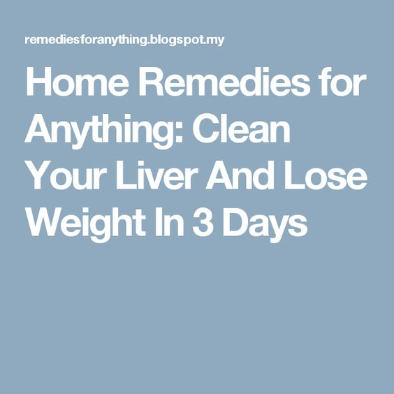 Home Remedies for Anything: Clean Your Liver And Lose Weight In 3 Days