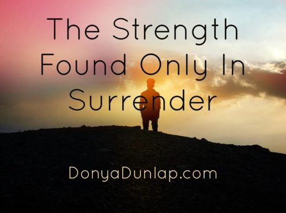 The Strength Found Only in Surrender // DonyaDunlap.com
