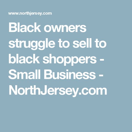 Black owners struggle to sell to black shoppers - Small Business - NorthJersey.com