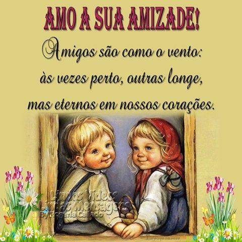 Amigos são como o vento: às vezes perto, outras longe, mas eternos em nossos corações. AMO A SUA AMIZADE!