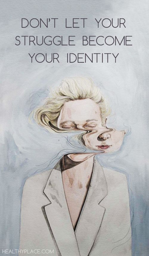 Mental health stigma quote: Don't let your struggle become your identity. www.HealthyPlace.com