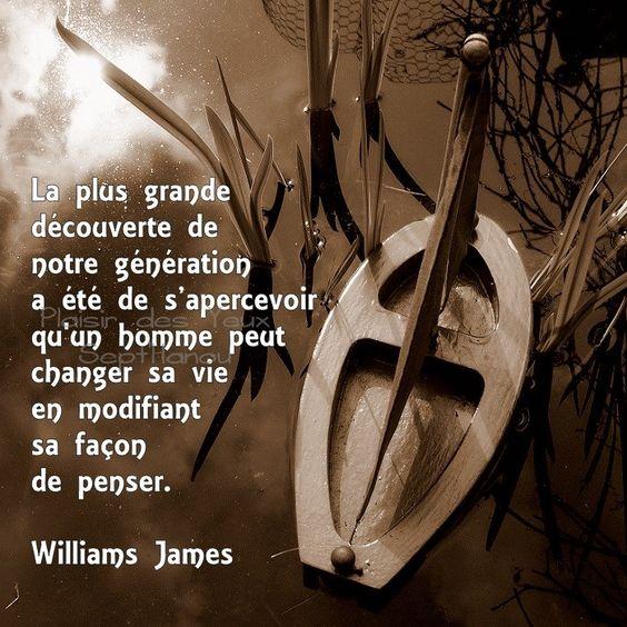 Williams James - Changer sa vie en changeant sa façon de penser  #Citation #Humour #HistoireDrole #rire #ImageDrole #myfashionlove www.myfashionlove.com