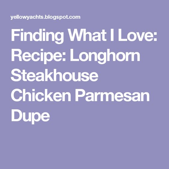 Finding What I Love: Recipe: Longhorn Steakhouse Chicken Parmesan Dupe