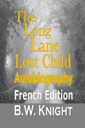 The Long Lane-Lost Child: Autobiography (French Edition) by B.W. Knight, http://www.amazon.in/dp/B00FNVM0Z4/ref=cm_sw_r_pi_dp_g30Gub107A93Y