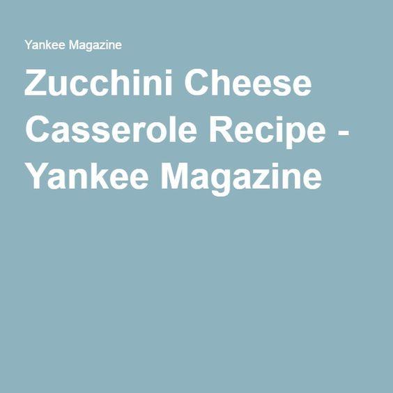 Zucchini Cheese Casserole Recipe - Yankee Magazine