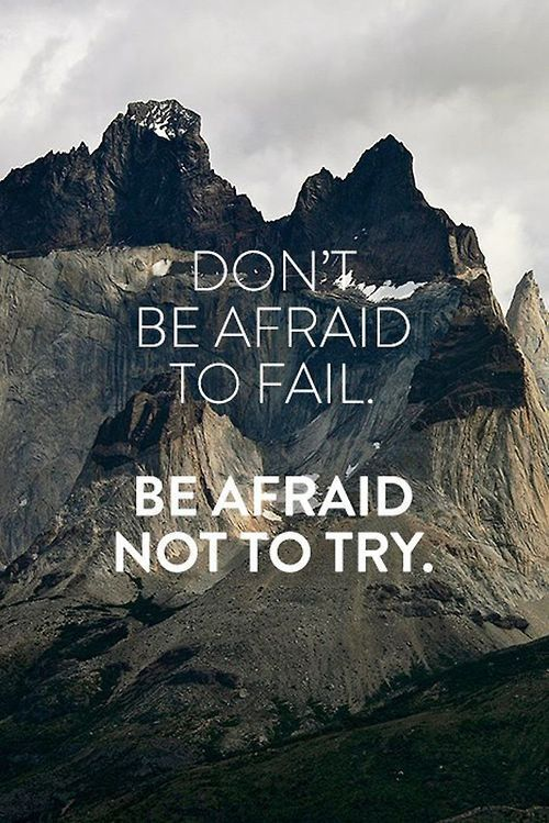 Don't be afraid to fail. Be afraid not to try. - #motivationalquotes