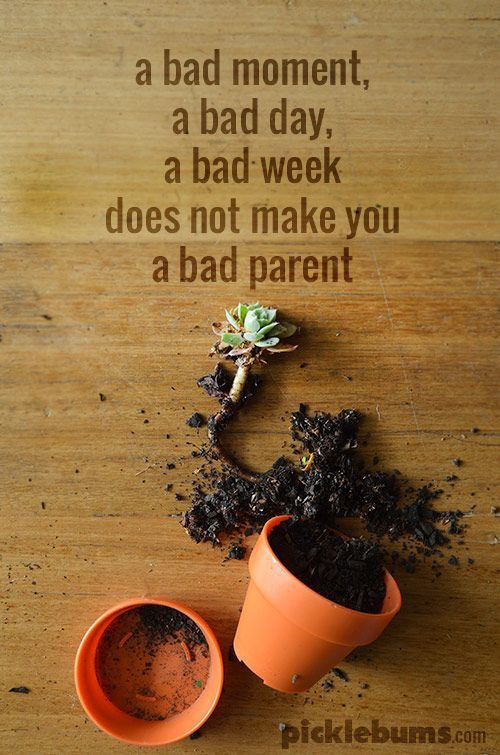 A bad moment, a bad day, a bad week does not make you a bad parent.