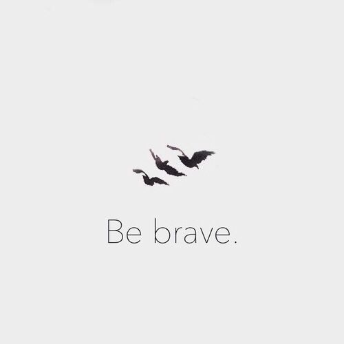 Bravery isnt always doing the heroic thing it sometimes is just admitting the truth