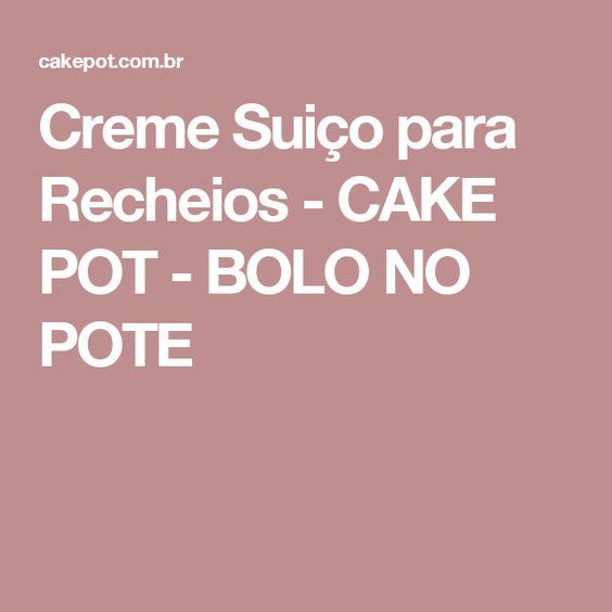 Creme Suiço para Recheios - CAKE POT - BOLO NO POTE                                                                                                                                                      Mais