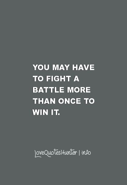 30 Famous Inspirational Quotes - You may have to fight a battle more than once to win it.