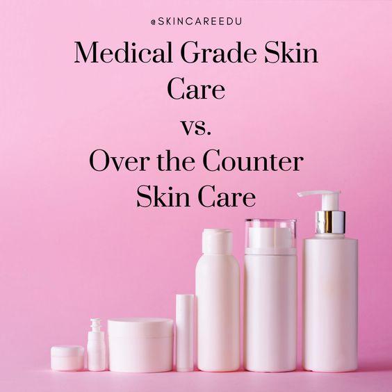 Medical Grade Skin Care Vs Over The Counter Skin Care Medical Skin Care Skin Care Medical Grade