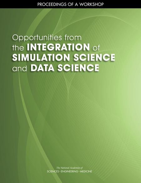 Opportunities from the Integration of Simulation Science and Data Science: Proceedings of a Workshop | The National Academies Press