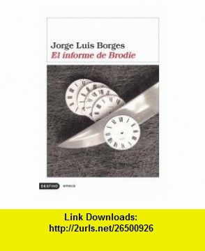 El Informe de Brodie (Spanish Edition) (9788423338726) Jorge Luis Borges , ISBN-10: 842333872X  , ISBN-13: 978-8423338726 ,  , tutorials , pdf , ebook , torrent , downloads , rapidshare , filesonic , hotfile , megaupload , fileserve