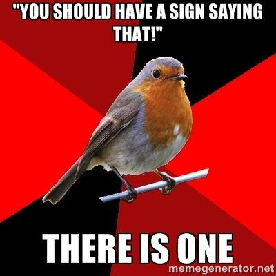 """you should have a sign saying that!"" there is one 
