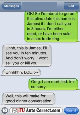 i have been trying to pin this for two days... i think its funny cause my husbands name is James and we met on a blind date. im pretty sure i sent a text similar to this to my sister. haha