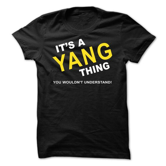 [Top tshirt name printing] Its A Yang Thing  Shirt design 2016  If Youre A Yang You Understand  Everyone else has no idea  These make great gifts for other family members  Tshirt Guys Lady Hodie  SHARE and Get Discount Today Order now before we SELL OUT  Camping a vest thing you wouldnt understand tshirt hoodie hoodies year name birthday a yang thing its a
