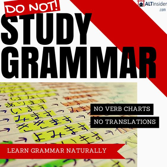 Learn Grammar Naturally, not from a stupid book.