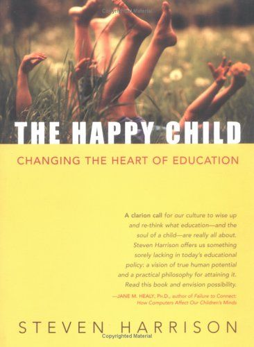 The Happy Child: Changing the Heart of Education by Steven Harrison http://www.amazon.com/dp/1591810000/ref=cm_sw_r_pi_dp_z585tb0SJNF6H