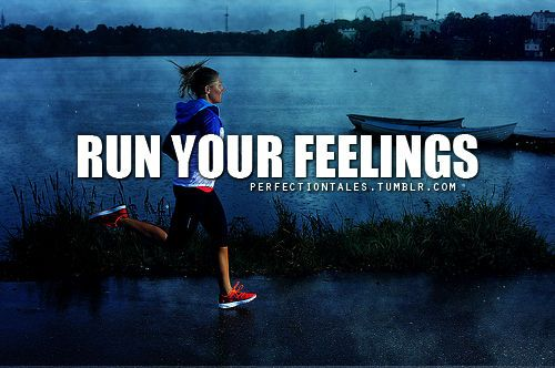 Run your feelings.
